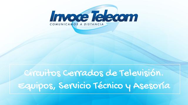 Circuitos Cerrados de Televisión. Equipos, Servicio Técnico y Asesoría