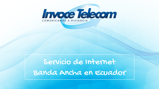 Servicio de Internet Banda Ancha en Ecuador